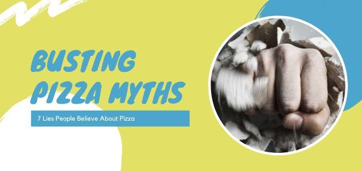 7 pizza myths busted